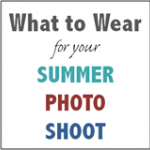 Summer Photo Shoots - What to Wear?