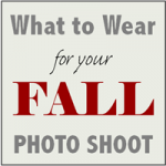 Tips From The Experts:  What To Wear For Your Fall Photo Shoot