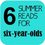 Summer Reading Picks for Six-Year-Olds