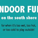 Kids Indoor Fun on the South Shore