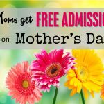 Moms Get in FREE on Mother's Day