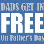 Dads Get in Free for Father's Day